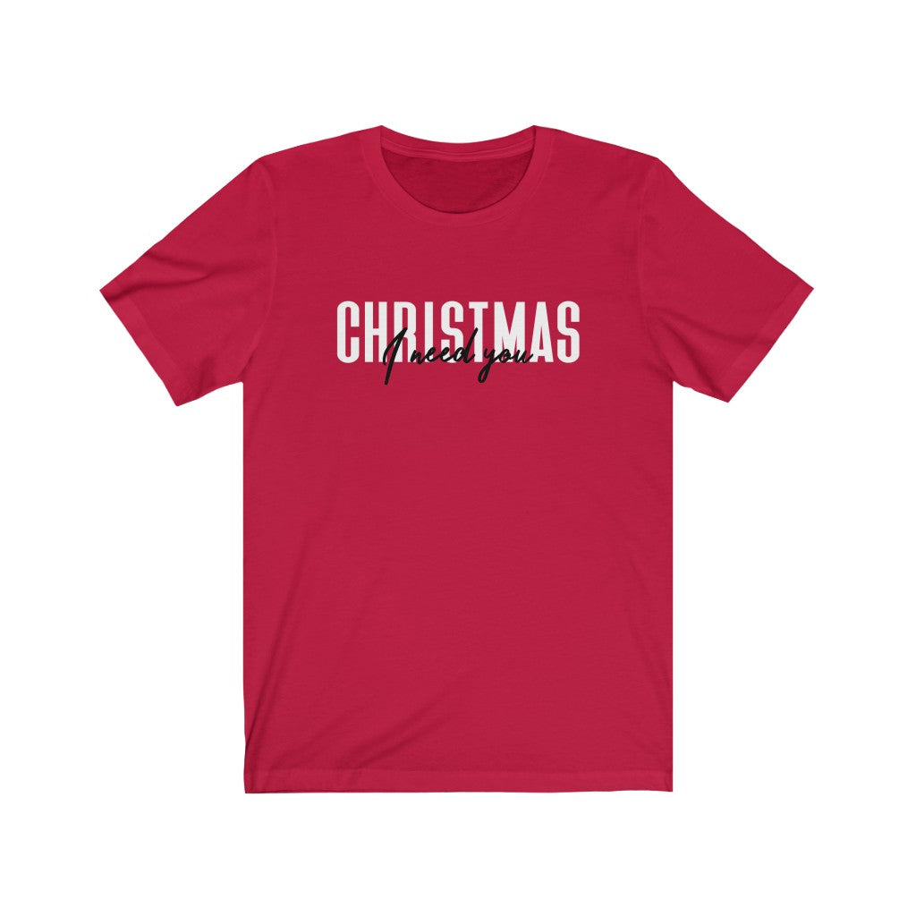 I need you Christmas Unisex Jersey Short Sleeve Tee