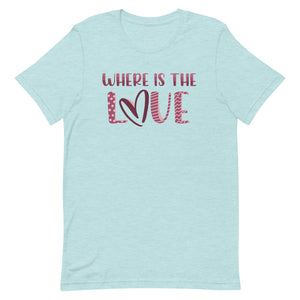 Where is the Love Short-Sleeve Unisex T-Shirt