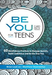 Be You Card Deck for Teens: 60 Mindfulness Practices to Manage Anxiety, Build Confidence and Be the True You