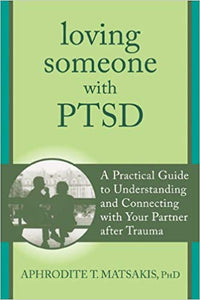 Loving Someone with PTSD: A Practical Guide to Understanding and Connecting with Your Partner after Trauma (The New Harbinger Loving Someone Series)