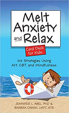 Melt Anxiety and Relax Card Deck for Kids: 44 Strategies Using Art, CBT, and Mindfulness