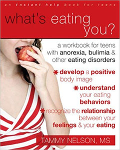 What's Eating You? A Workbook for Teens with Anorexia, Bulimia, and other Eating Disorders