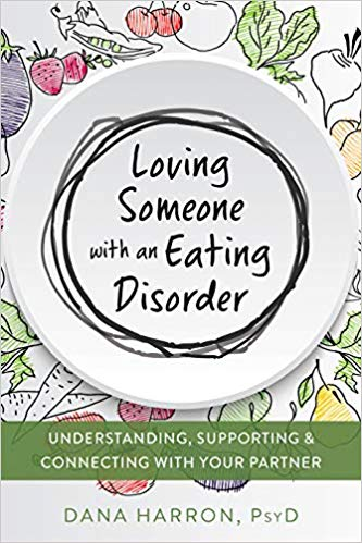 Loving Someone with an Eating Disorder: Understanding, Supporting, and Connecting with Your Partner (The New Harbinger Loving Someone Series)