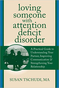 Loving Someone With Attention Deficit Disorder: A Practical Guide to Understanding Your Partner, Improving Your Communication, and Strengthening Your Relationship (The New Harbinger Loving Someone Series)