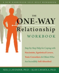 The One-Way Relationship Workbook: Step-by-Step Help for Coping With Narcissists, Egotistical Lovers, Toxic Coworkers, and Others Who Are Incredibly Self-Absorbed (PDF)