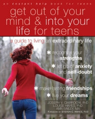 Get Out of Your Mind and Into Your Life for Teens: A Guide to Living an Extraordinary Life (PDF)