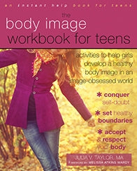 The Body Image Workbook for Teens: Activities to Help Girls Develop a Healthy Body Image in an Image-Obsessed World (PDF)