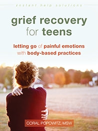 Grief Recovery for Teens: Letting Go of Painful Emotions with Body-Based Practices (PDF)