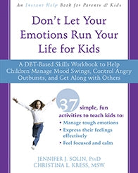 Don't Let Your Emotions Run Your Life for Kids: A DBT-Based Skills Workbook to Help Children Manage Mood Swings, Control Angry Outbursts, and Get Along with Others (PDF)
