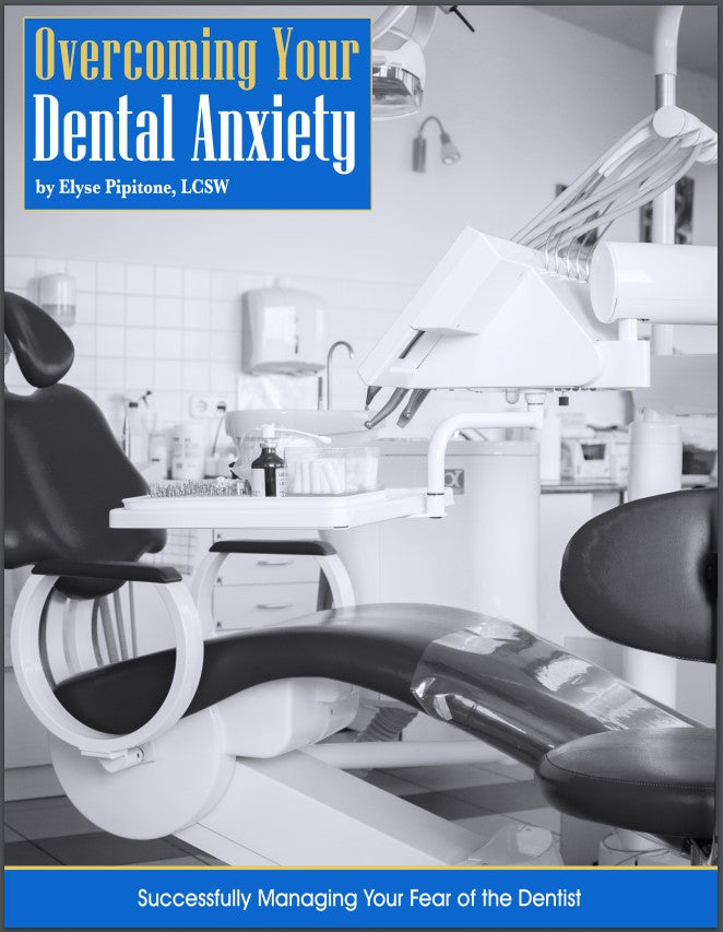 Overcoming Your Dental Anxiety: Successfully Managing Your Fear of the Dentist (Print and PDF)