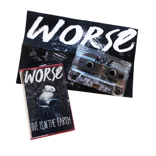Worse: Love Is in the Earth cassette