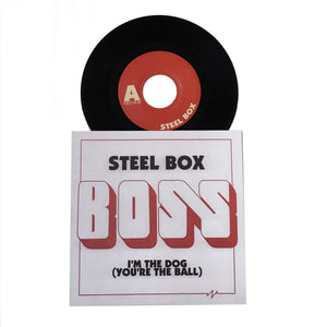 Boss: Steel Box b/w I'm the Dog (You're the Ball) 7""