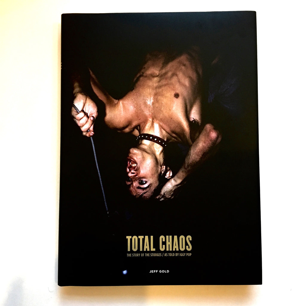 Total Chaos: The Story of the Stooges As Told by Iggy Pop book