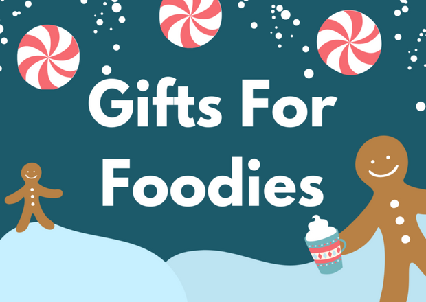 GIFTS FOR THE FOODIES