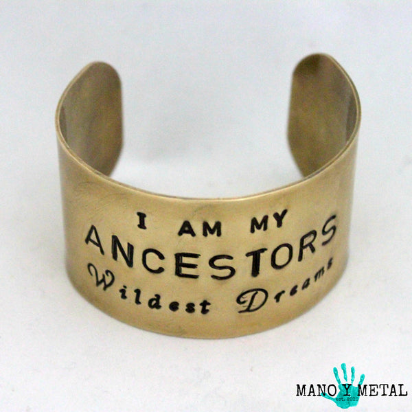 I am my Ancestors Wildest Dreams {Brass Wide Cuff Bracelet}