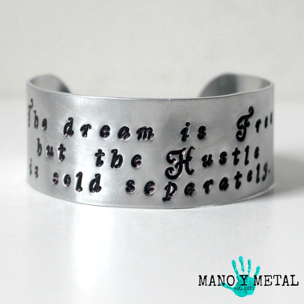 The Dream is Free, the Hustle is Sold Separately::: {cuff bracelet}