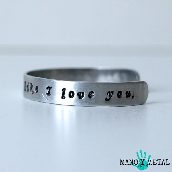 They don't love you like I love you.♥ {thin hand stamped cuff bracelet}