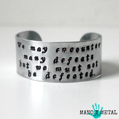 We may encounter many defeats, but we must not be defeated. -Maya Angelou {cuff bracelet}