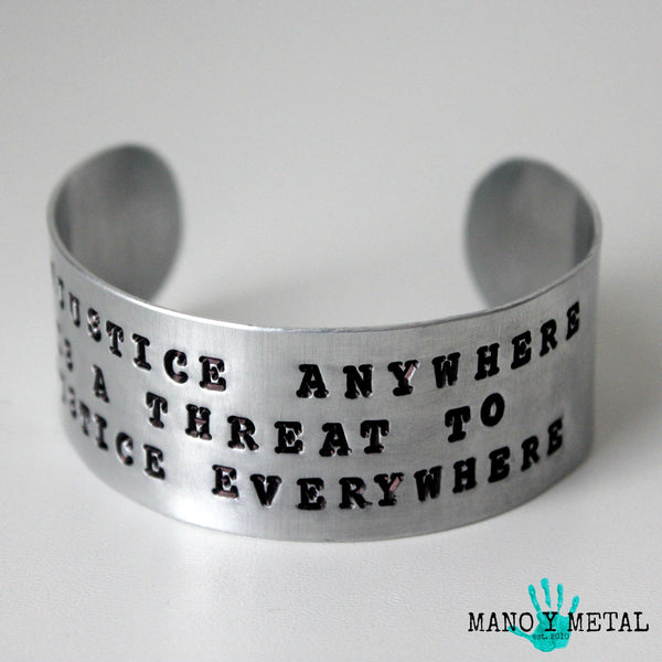 Injustice anywhere is a threat to justice everywhere. -Martin Luther King Jr. {cuff bracelet}