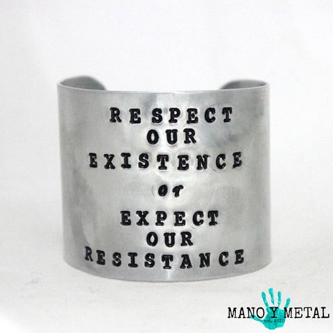 RESPECT OUR EXISTENCE OR EXPECT OUR RESISTANCE::: {wide cuff bracelet}