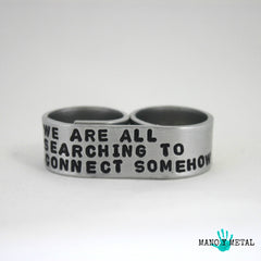 We are all searching to connect somehow::: {double-finger ring}