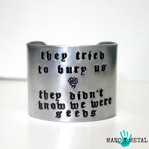 They tried to bury us. They didn't know we were seeds.::: {wide cuff bracelet}