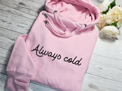 Custom UNISEX Baby PINK cross neck hoodie with Always cold detail