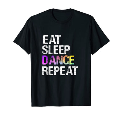 Eat Sleep Dance Repeat T-Shirt Funny Dancer Gift Shirt