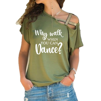 New Why Walk When You Can Dance T-shirt Dance Practice Clothing Funny T Shirts Cotton Irregular Skew Cross Bandage Tops Tee