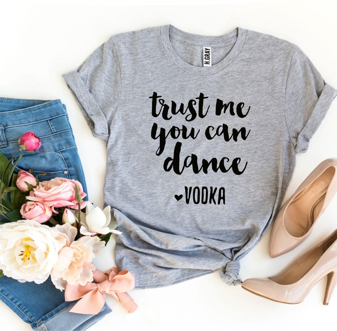 Trust Me You Can Dance Vodka T-shirt