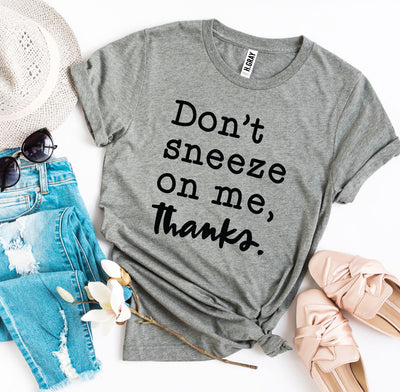 Don't Sneeze On Me T-shirt