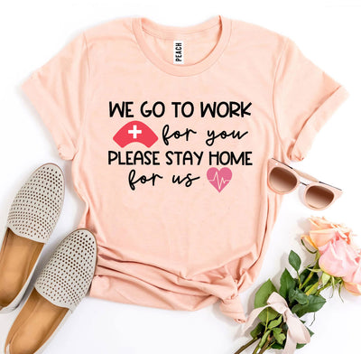 We Go To Work For You T-shirt