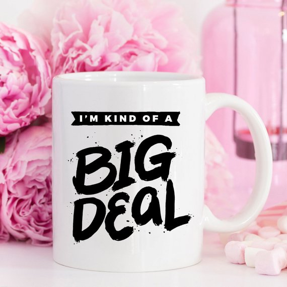 I'm Kind Of A Big Deal - 11oz Coffee Mug - Coffee