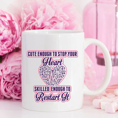 Funny Nurse Mug - Cute Enough To Stop Your