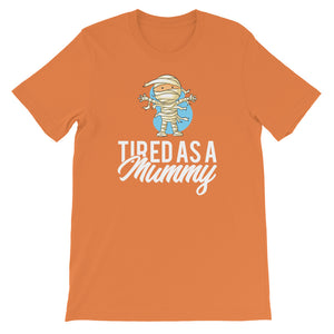Tired as a mummy/Short-Sleeve Unisex T-Shirt