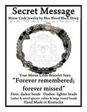 """Forever remembered; forever missed"" Morse Code Bracelet"