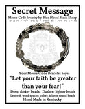 """Let your faith be greater than your fear!"" Morse Code Bracelet"