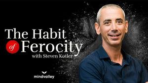 The Habit of Ferocity - Steven Kotler - Mindvalley