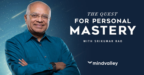 The Quest for Personal Mastery - Srikumar Rao - Mindvalley