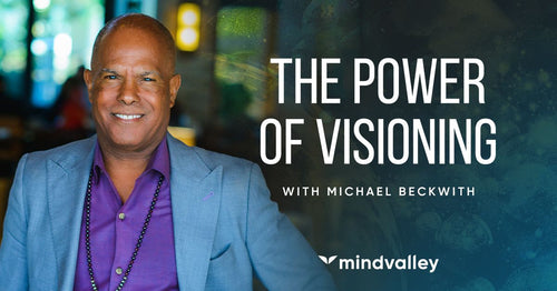 The Power of Visioning - Michael Bernard Beckwith - Mindvalley