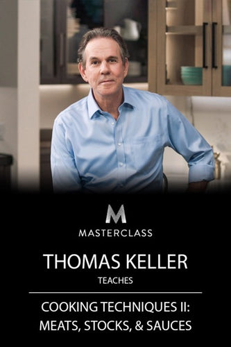 Thoas Keller Teaches Cooking Techniques II - Meats, Stocks, and Sauces