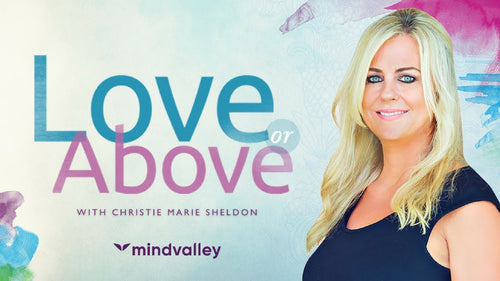 Love or Above - Christie Marie Sheldon - Mindvalley