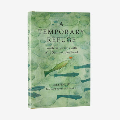 A Temporary Refuge: Fourteen Seasons With Wild Summer Steelhead By Lee Spencer BK785