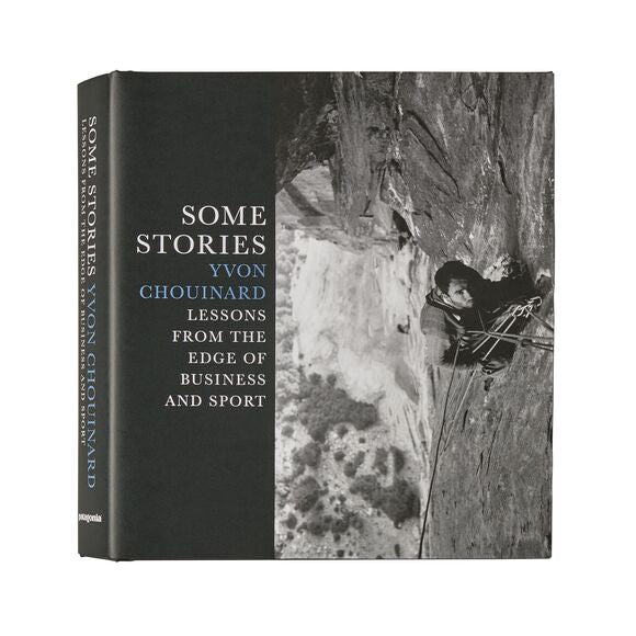 Some Stories: Lessons from the Edge of Business and Sport by Yvon Chouinard (hardcover book) BK805