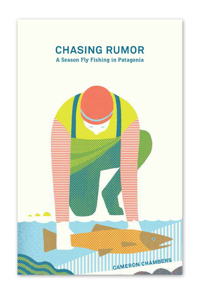 Chasing Rumor: A Season Fly Fishing In Patagonia By Cameron Chambers (Patagonia Paperback Book) BK725