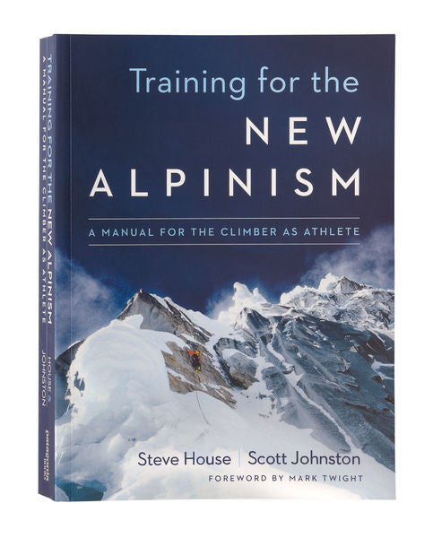 Training for the New Alpinism: A Manual for the Climber as Athlete by Steve House and Scott Johnston BK695