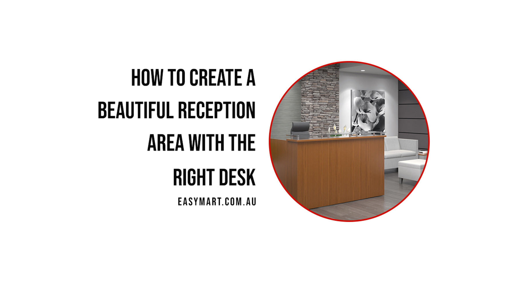 How to create a beautiful reception area with the right desk
