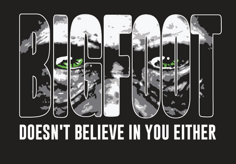 """Bigfoot Doesn't Believe"" - T-shirt or Hoodie"