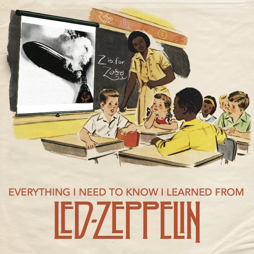 Everything I Need To Know I Learned From Led Zeppelin - Walt Grace Vintage