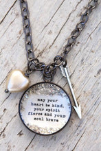 "Load image into Gallery viewer, ""May Your Heart Be Kind, Your Spirit Fierce, and Your Soul Brave"" Large Charm Necklace"